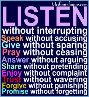 Listen without interrupting. Speak without accusing. Give without ...