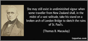 She may still exist in undiminished vigour when some traveller from ...