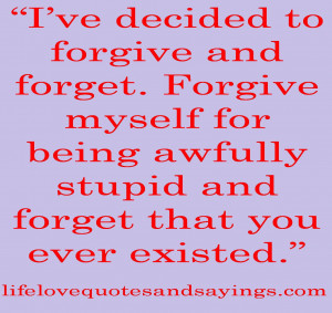 Ve Decided to forgive and Forget ~ Being In Love Quote