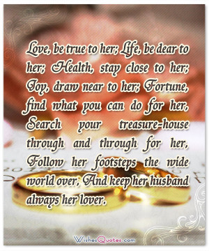 Love, be true to her; Life, be dear to her; Health, stay close to her ...