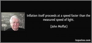 ... at a speed faster than the measured speed of light. - John Moffat