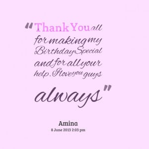 Quotes Picture: thank you all for making my birthday special and for ...