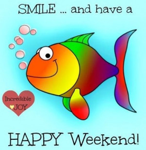 Quotes, Daysth Weekend, Weekend Funny, Happy Weeks, Fish Quotes, Happy ...
