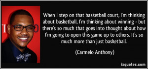 When I step on that basketball court, I'm thinking about basketball, I ...