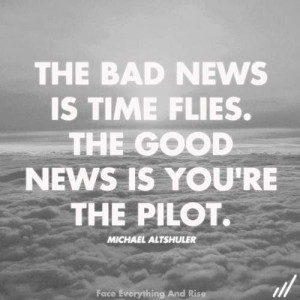 Michael Altshuler Quote – The bad news is; Time Flies. The good news ...