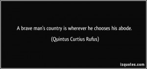 ... country is wherever he chooses his abode. - Quintus Curtius Rufus