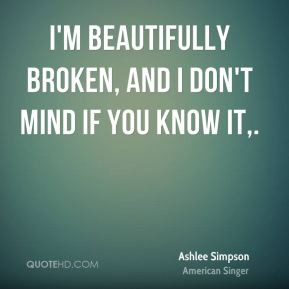 Ashlee Simpson - I'm beautifully broken, and I don't mind if you know ...
