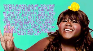 Gabourey Sidibe - even though this is an older quote, I saw it ...