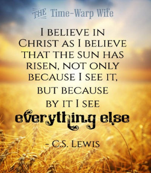 believe in Christ as I believe that the sun has risen, not only ...