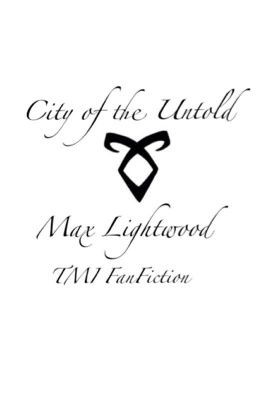 ... of the Untold (Max Lightwood: The mortal Instruments Fan-fiction