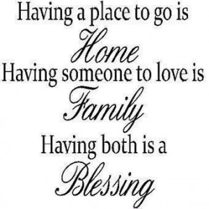 Having a place to go is home having someone to love is family having ...