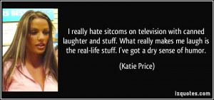 really hate sitcoms on television with canned laughter and stuff ...