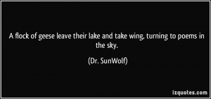 ... their lake and take wing, turning to poems in the sky. - Dr. SunWolf