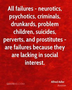 Alfred Adler - All failures - neurotics, psychotics, criminals ...