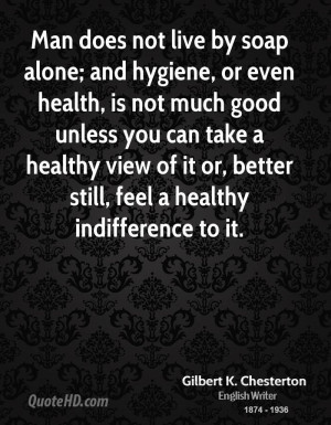 Man does not live by soap alone; and hygiene, or even health, is not ...