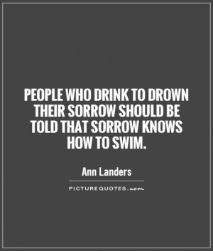 Sorrow Quotes Drink Quotes Ann Landers Quotes