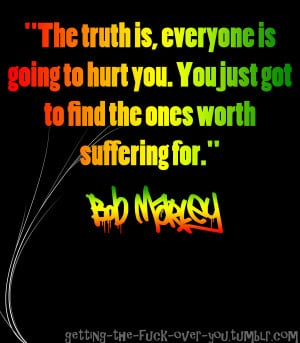 ... Go Back > Images For > Bob Marley Love Quotes Only Once In Your Life