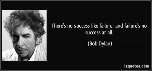There's no success like failure, and failure's no success at all ...