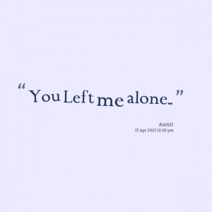 Quotes Picture: you left me alone