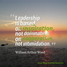 """... on cooperation, not intimidation. """" William Arthur Wood #quotes More"""