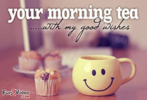 Morning tea with morning wishes to say say happy day good morning to ...