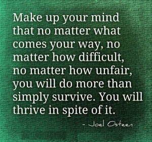 thrive in spite of it joel osteen joel osteen life inspiration quotes ...