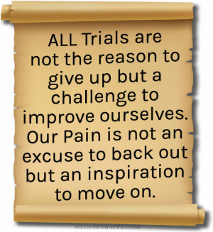 All trials are not the reason to give up but a challenge to improve ...