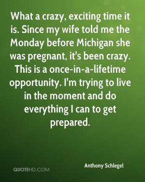What a crazy, exciting time it is. Since my wife told me the Monday ...