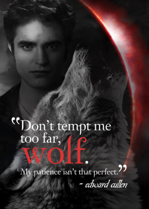 ... tempt me too far, Wolf. My patience isn't that perfect. Edward Cullen