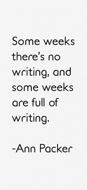Some weeks there's no writing, and some weeks are full of writing ...