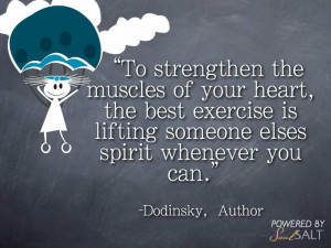 "... lifting someone else's spirit whenever you can."" -Dodinsky, Author"