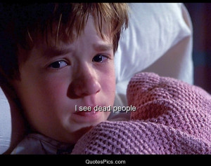 see dead people – The Sixth Sense