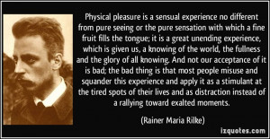 ... instead of a rallying toward exalted moments. - Rainer Maria Rilke