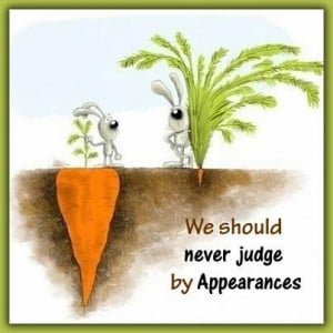 We should NEVER judge by appearances.