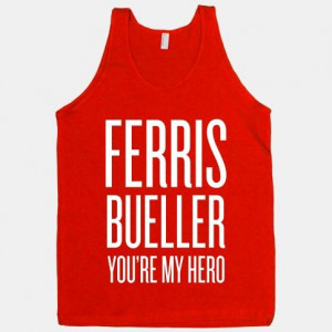 Ferris Bueller, You're My Hero #movie #quote #80s #funny