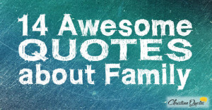 14 Awesome Quotes about Family
