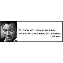 Wall Quote John Wayne If You've got Them by The Balls T
