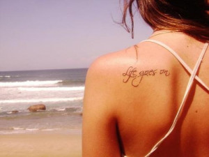 Life goes on life quote tattoo