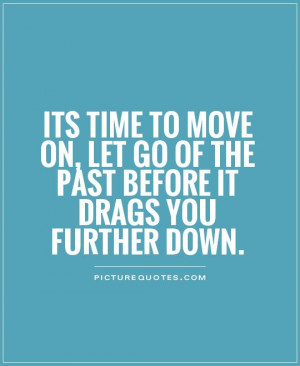 Its time to move on, let go of the past before it drags you further ...