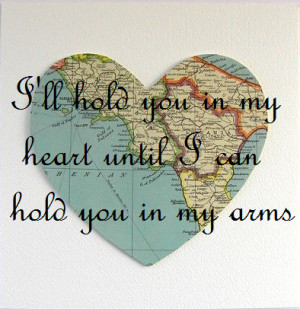 ll hold you in my heart until i can hold you in my arms.