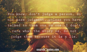 You Know Don't Judge A Person Do Not Pass Judgement Unless You Have ...