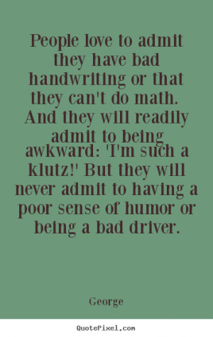 of humor or being a bad driver george more love quotes life quotes ...