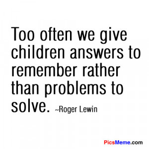 ... answer to remember rather than Problems to solve ~ Education Quote