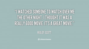 quote-Ridley-Scott-i-watched-someone-to-watch-over-me-113848.png