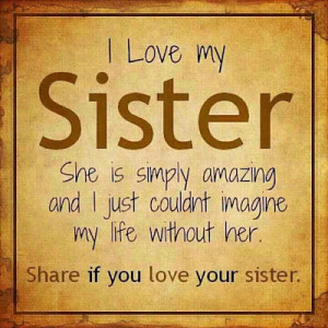 love my sister She is simply amazing and i just couldn't imagine my ...
