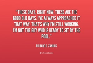quote-Richard-D.-Zanuck-these-days-right-now-these-are-the-141908_1 ...