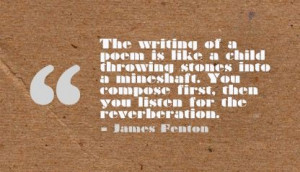 ... compose first, then you listen for the reverberation. - James Fenton