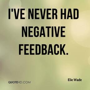 Elie Wade - I've never had negative feedback.