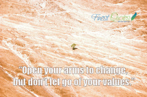 Open your arms to change, but don't let go of your values.""