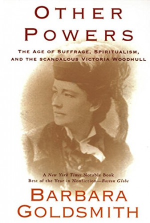 Other Powers: the Age of Suffrage, Spiritualism, and the Scandalous ...